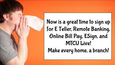 Sign up today for ETeller, Remote Banking, Online Bill Pay, ESign and MTCU Live!